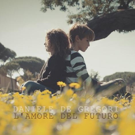 Cover L'amore del futuro - Daniele De Gregori