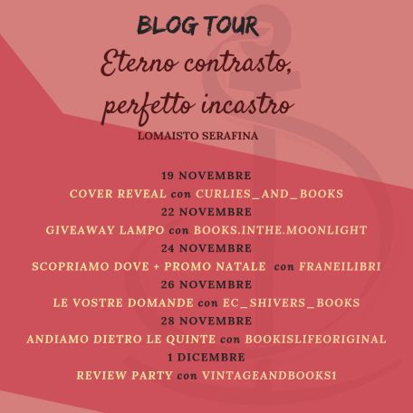 19 NOVEMBRE COVER REVEAL con CURLIES_AND_BOOKS20 NOVEMBRE VI PRESENTO IL MIO LIBRO con BOOKLOVERS10522 NOVEMBRE GIVEAWAY FOR QUESTIONS con LUANAPAPA.LUMOONRISE24 NOVEMBRE SCOPRIAMO DOVE